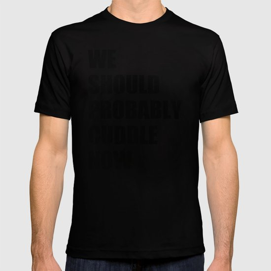 We should probably cuddle now T-shirt