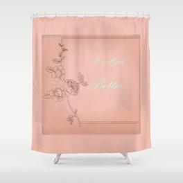 It will get better 2 . artwork Shower Curtain
