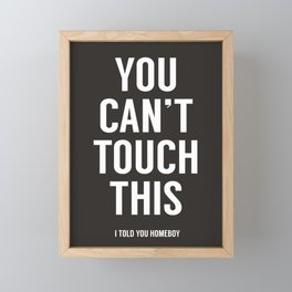 You can't touch this Framed Mini Art Print
