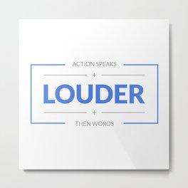 Action Speaks Louder Then Words Metal Print