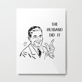 The Husband did it Metal Print