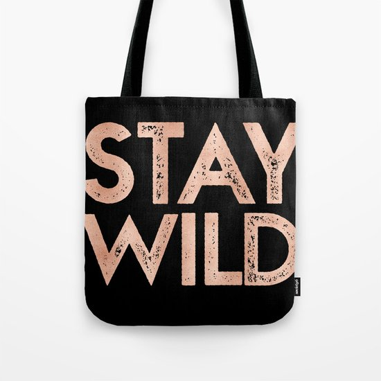 STAY WILD Rose Gold on Black Tote Bag