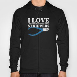 I Love Being Electrician Play With Strippers Joke Hoody