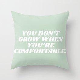 you don't grow when your comfortable Throw Pillow