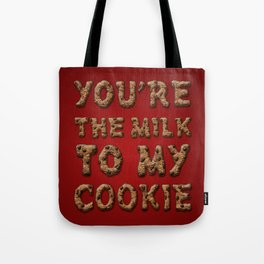 You're the Milk To My Cookie Tote Bag