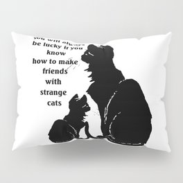 You Will Always Be Lucky If You Know How To Make Friends With Strange Cats Pillow Sham