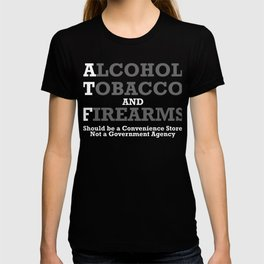Alcohol, tobacco and firearms should be a convenience store. Not a government agency T-shirt