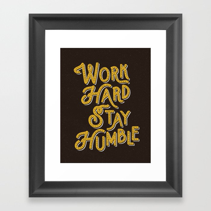 Work Hard Stay Humble Hand Lettered Modern Lettering Typography Quote Wall Art Home Decor Framed Print By Themotivatedtype