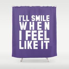 I'LL SMILE WHEN I FEEL LIKE IT (Ultra Violet) Shower Curtain