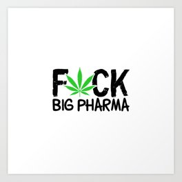 Fuck Big Pharma | Weed Cannabis 420 Gifts Art Print