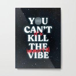 You Can't Kill The Vibe, It's Immortal Metal Print