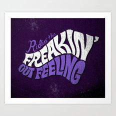 Ridin' This Freakin' Out Feeling. Art Print