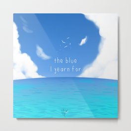 The Blue I yearn for Metal Print