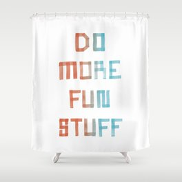 Do More Fun Stuff Shower Curtain
