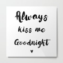 Black And White Always Kiss Me Goodnight Typography Metal Print