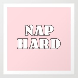 nap hard Art Print