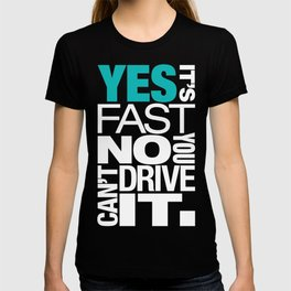 Yes it's fast No you can't drive it v2 HQvector T-shirt