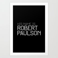 His name is Robert Paulson Art Print