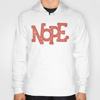 nope Hoodies featuring NOPE. by Josh LaFayette