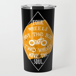 4 wheels move the body - 2 wheels move the soul Travel Mug