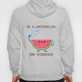 Be A Watermelon Stay Hydrated Hoody