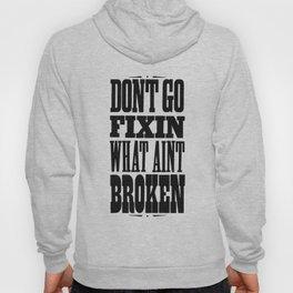 dont go fixin what aint broken Hoody