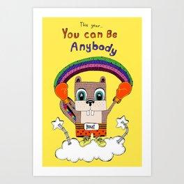 You can be anybody Art Print