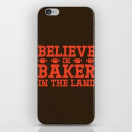 Believe In Baker For The Land iPhone Skin