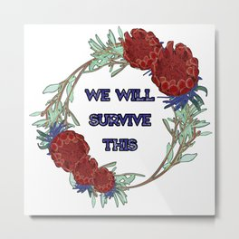 We Will Survive This - Australian Native Floral Wreath Metal Print