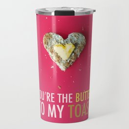 You're the Butter to My Toast Travel Mug