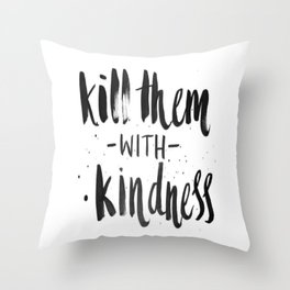 Kill them with kindness Throw Pillow