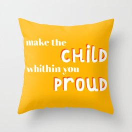 Make the Child Within You Proud | Positive Inspirational, Motivation Quote to Work on your Dreams Throw Pillow