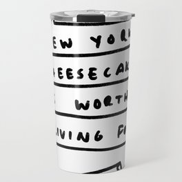 New York Cheesecake is worth living for. Travel Mug
