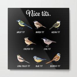 Funny Nice Tits Bird watching Cute Gift Metal Print