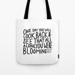 One day you will look back and see that all along, you were blooming Tote Bag