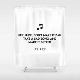 Hey Jude, don't make it bad Take a sad song and make it better  Hey Jude Shower Curtain