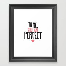 To me you are perfect Framed Art Print