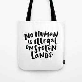 No Human is Illegal on Stolen Lands Tote Bag