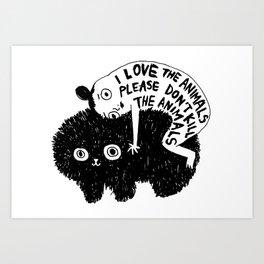 I LOVE THE ANIMALS PLEASE DON'T KILL THE ANIMALS Art Print
