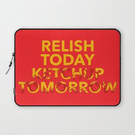 Relish Today Ketchup Tomorrow Laptop Sleeve