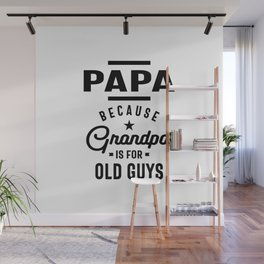 Mens Papa Because Grandpa is For Old Guys Wall Mural