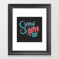 Sorry, Gotta Go! Framed Art Print