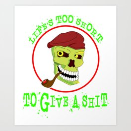 """Tired of shits? Grab this awesome tee with text """"Lifes To Short To Give A Shit"""" Art Print"""