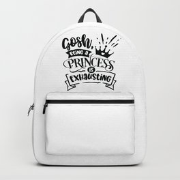 Gosh being a princess is exhausting - Funny hand drawn quotes illustration. Funny humor. Life sayings. Backpack