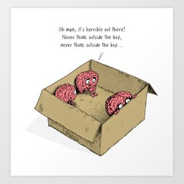 Never think outside the box! Art Print