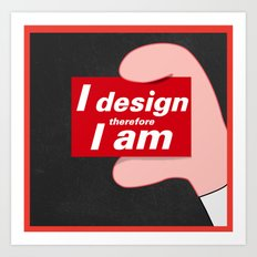 i design therefore i am Art Print