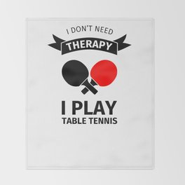 I don't need therapy, I just need to play table tennis Throw Blanket
