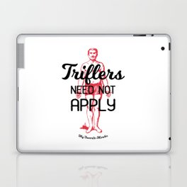 Triflers Need Not Apply Laptop & iPad Skin