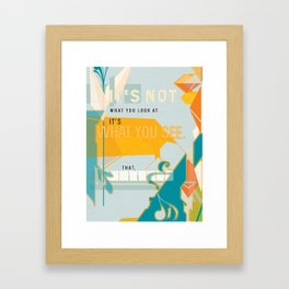 What You See That Matters Framed Art Print