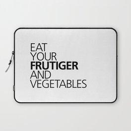EAT YOUR FRUTIGER AND VEGETABLES Laptop Sleeve